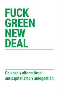 Fuck Green New Deal. Colapso y alternativas: anticapitalismo y autogestión. AA.VV. Editorial Milvus. https://editorialmilvus.net/producto/fuck-green-new-deal/ Aquest llibre recull les diferents intervencions que van tenir lloc el dijous 17 d'octubre de 2019 a Madrid, en la Fundació d'estudis llibertaris Anselmo Lorenzo (FAL). Ens decidim a publicar-les perquè creiem que és important compartir idees que puguin contribuir a la formació d'una resposta anticapitalista a la crisi ecològica. Fins i tot ho trobem necessari, en tant que a penes se senten veus sobre la qüestió climàtica posant en dubte el paper de l'Estat i una solució autoritària. Quan la catàstrofe no es pot negar cal gestionar-la. Els defensors del Green New Deal ens ho presenten com un full de ruta per a emprendre, de manera justa i igualitària, la transició ecològica que la realitat imposa. Però ho és? Encara que recolzat d'una banda dels anomenats moviments socials, nosaltres considerem que aquest pacte serveix a la dominació per a disfressar els seus interessos. Pedro Prieto, Miquel Amorós, Barbaria, Col·lectiu Cul de Sac, Editorial Milvus. Pedro Prieto és membre de diferents agrupacions especialitzades en la qüestió de l'energia. Miquel Amorós porta anys defensant les propostes llibertàries i antidesenvolupistes, contribuint a elles amb les seves aportacions teòriques. Barbaria tracta d'elaborar una teoria revolucionària del proletariat internacional en lluita contra el capital. El col·lectiu Cul de Sac és el responsable del projecte editorial Edicions el Salmó, la tasca del qual se centra en una crítica de la idea de progrés. Per part nostra, com a col·lectiu editor hem contribuït amb un escrit a manera d'epíleg.